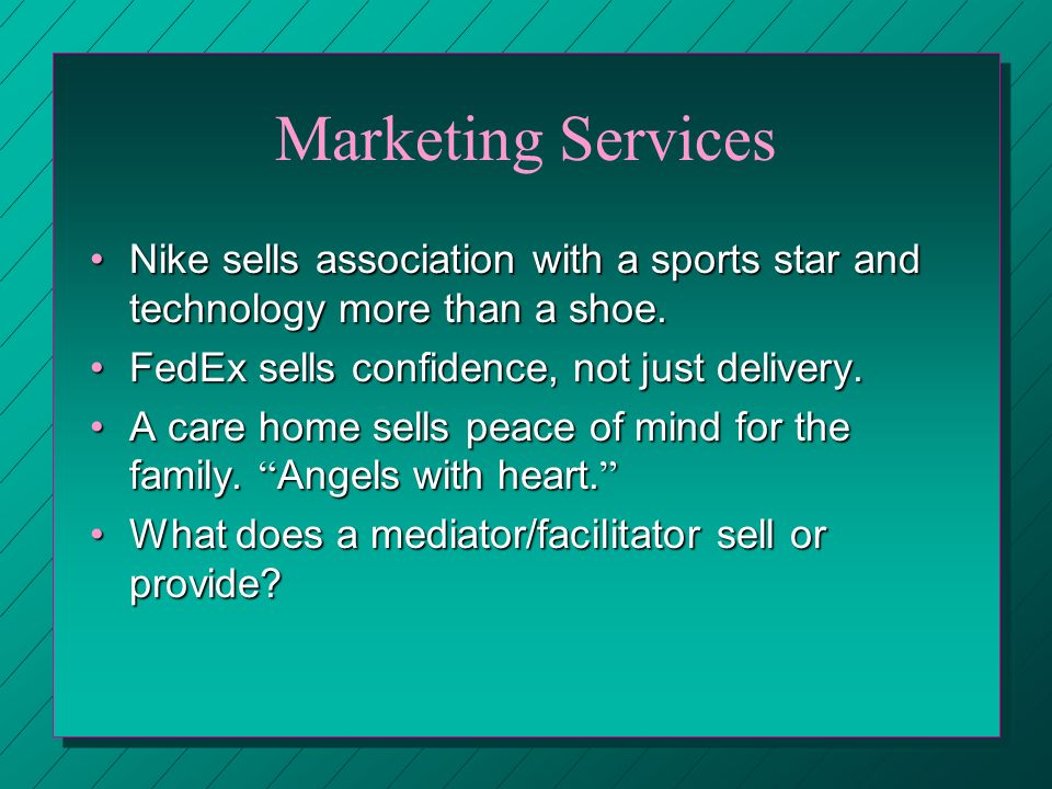Marketing Services Nike sells association with a sports star and technology more than a shoe.Nike sells association with a sports star and technology