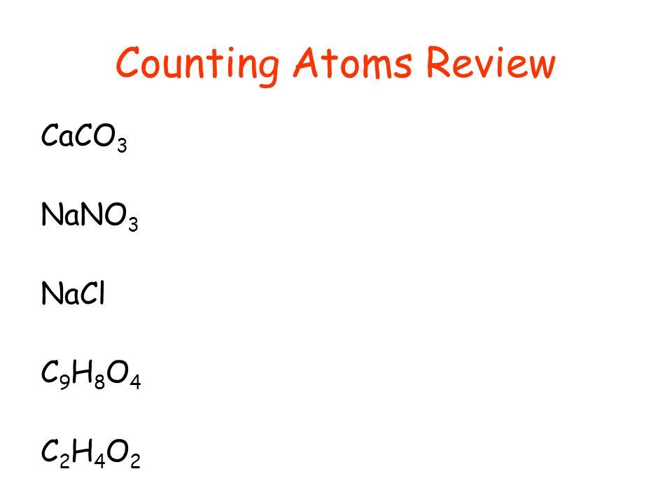 Counting Atoms Review CaCO 3 NaNO 3 NaCl C9H8O4C9H8O4 C2H4O2C2H4O2