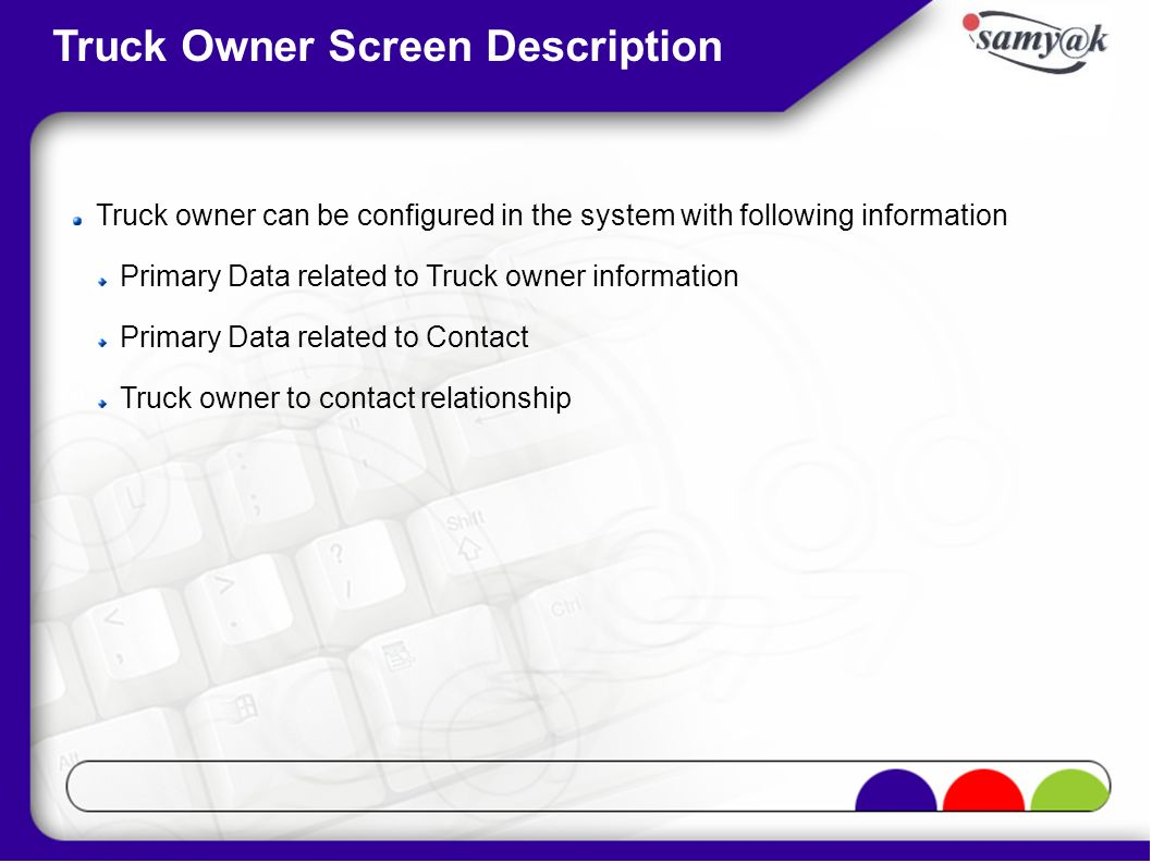 Truck owner can be configured in the system with following information Primary Data related to Truck owner information Primary Data related to Contact