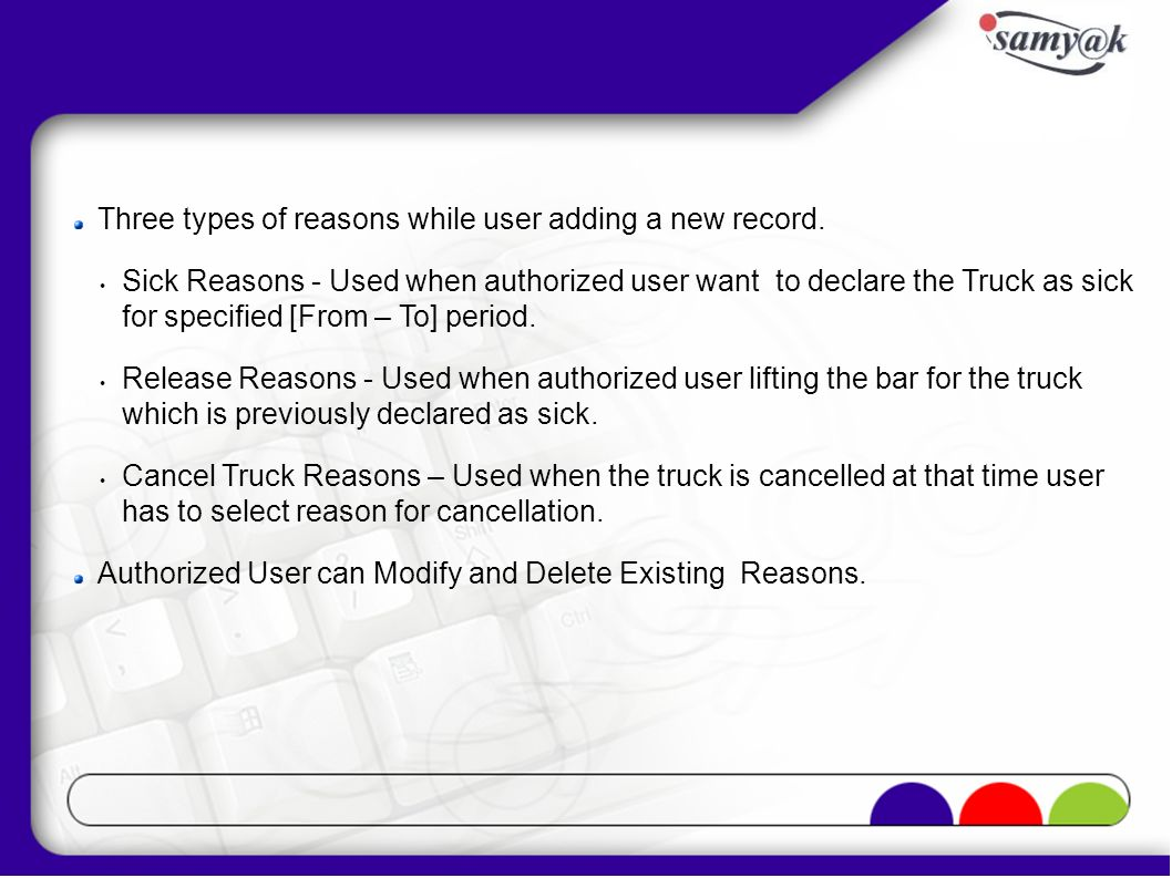 Three types of reasons while user adding a new record. Sick Reasons - Used when authorized user want to declare the Truck as sick for specified [From
