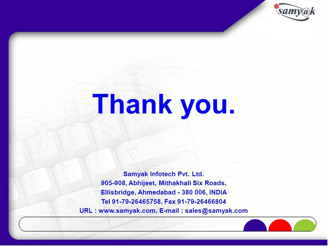Thank you. Samyak Infotech Pvt. Ltd. 905-908, Abhijeet, Mithakhali Six Roads, Ellisbridge, Ahmedabad - 380 006, INDIA Tel 91-79-26465758, Fax 91-79-26