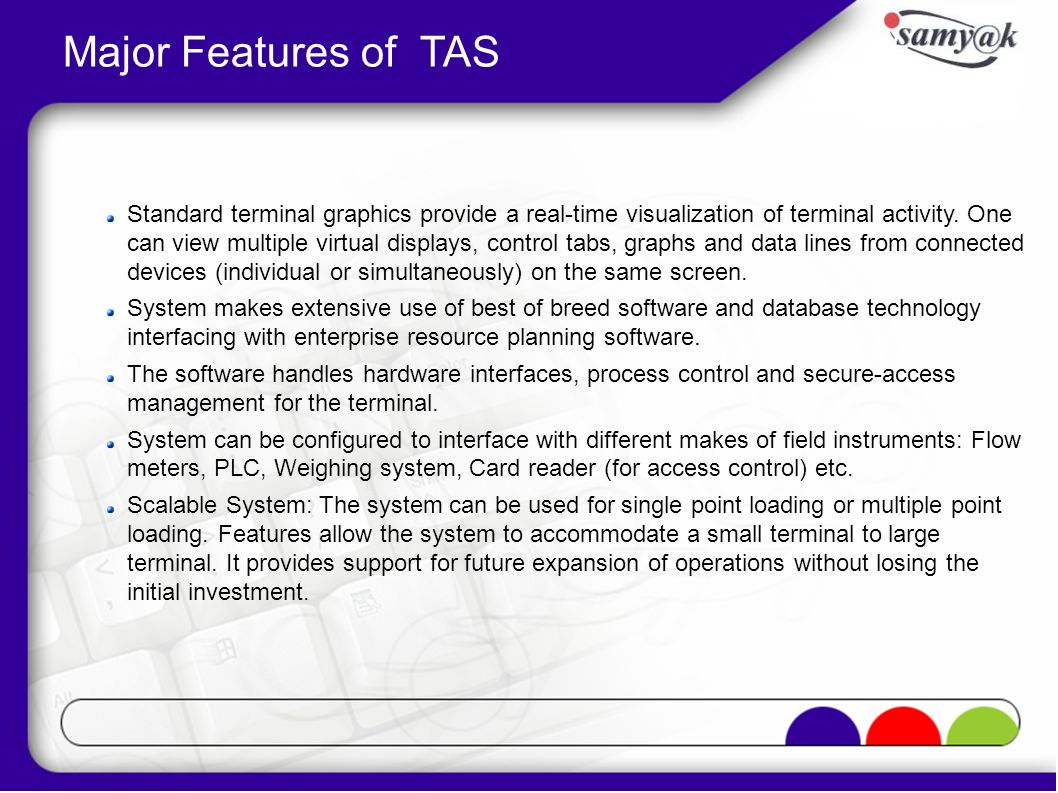 Major Features of TAS Standard terminal graphics provide a real-time visualization of terminal activity. One can view multiple virtual displays, contr