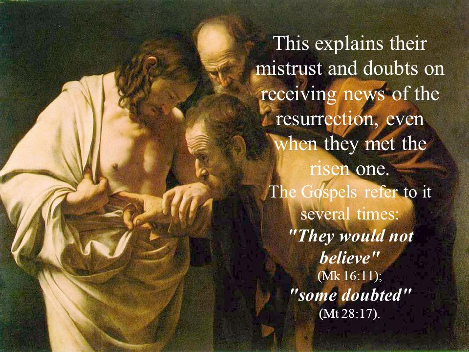 This explains their mistrust and doubts on receiving news of the resurrection, even when they met the risen one.