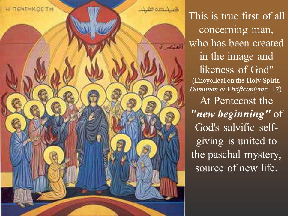 This is true first of all concerning man, who has been created in the image and likeness of God (Encyclical on the Holy Spirit, Dominum et Vivificantem n.