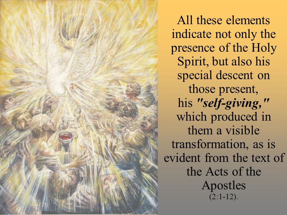 Pentecost is the beginning of the process of spiritual renewal, which realizes the economy of salvation in its historical and eschatological dimension, casting itself over all creation.