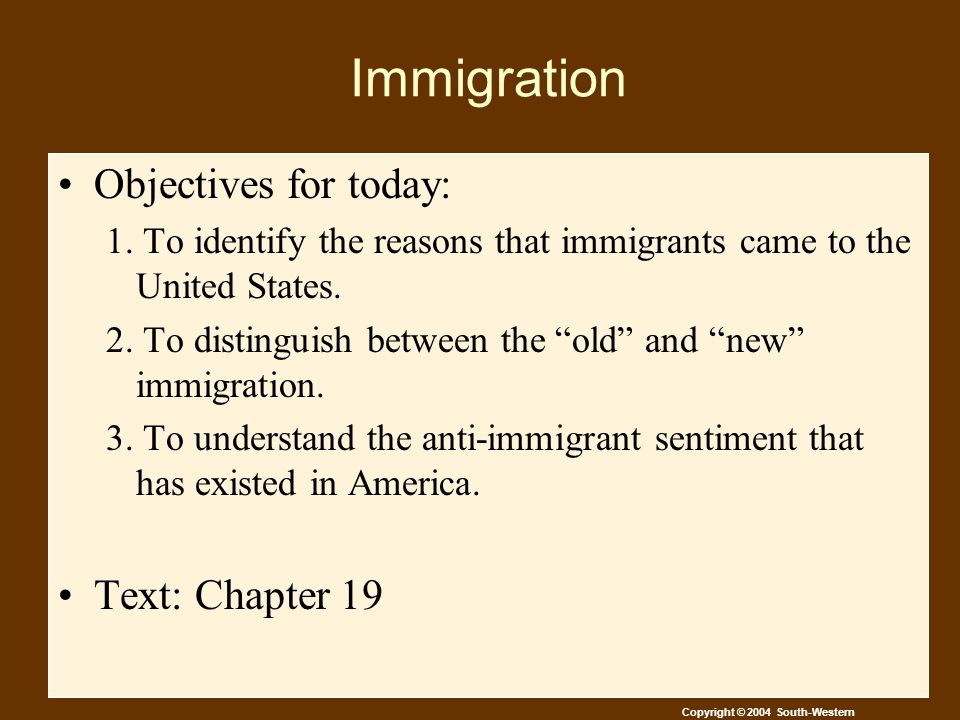 Copyright © 2004 South-Western Immigration Objectives for today: 1.