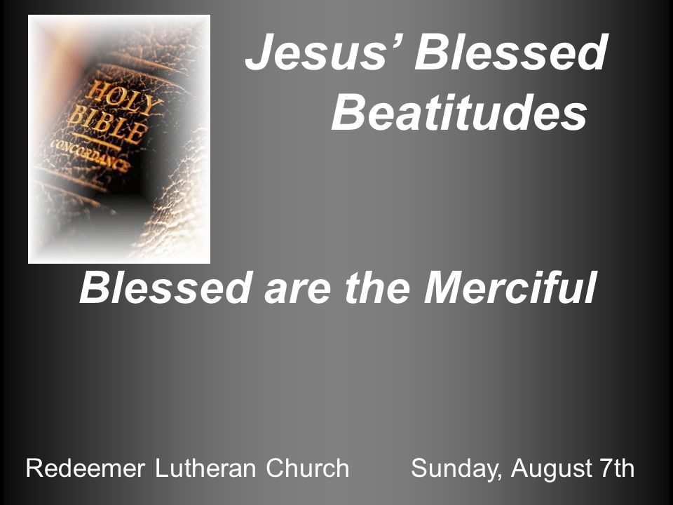 Jesus Blessed Beatitudes Blessed are the Merciful Redeemer Lutheran ChurchSunday, August 7th