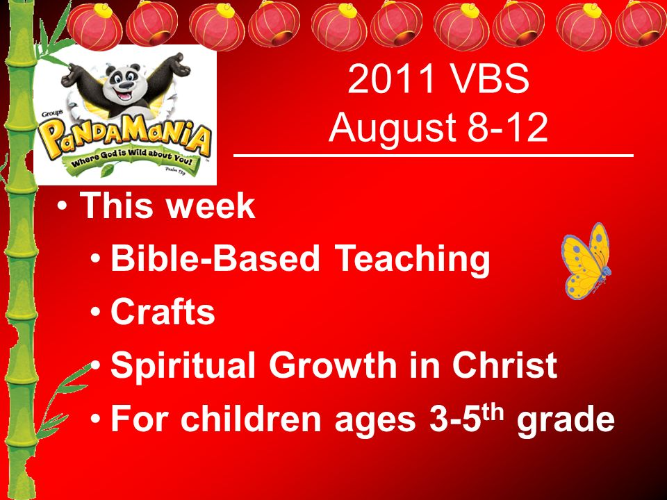 2011 VBS August 8-12 This week Bible-Based Teaching Crafts Spiritual Growth in Christ For children ages 3-5 th grade
