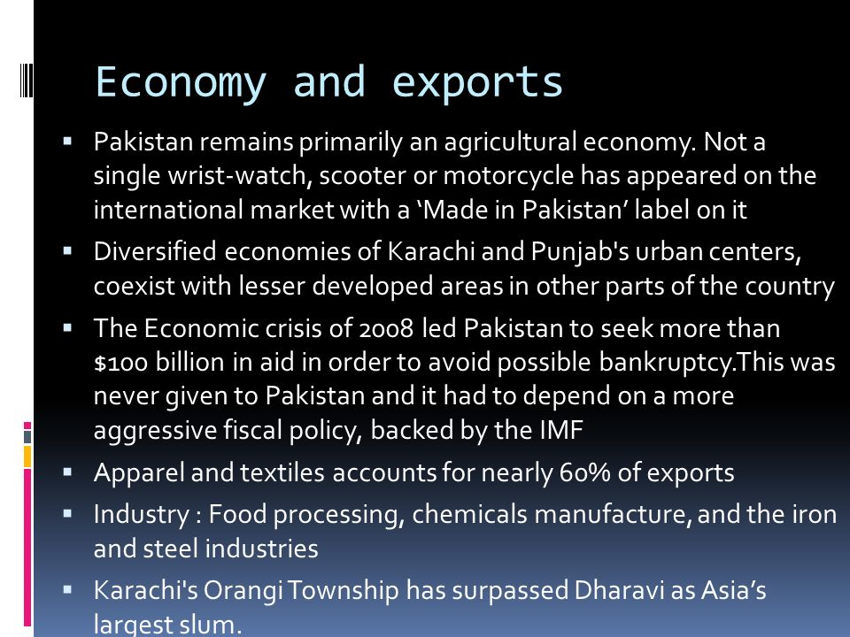 Economy and exports Pakistan remains primarily an agricultural economy.