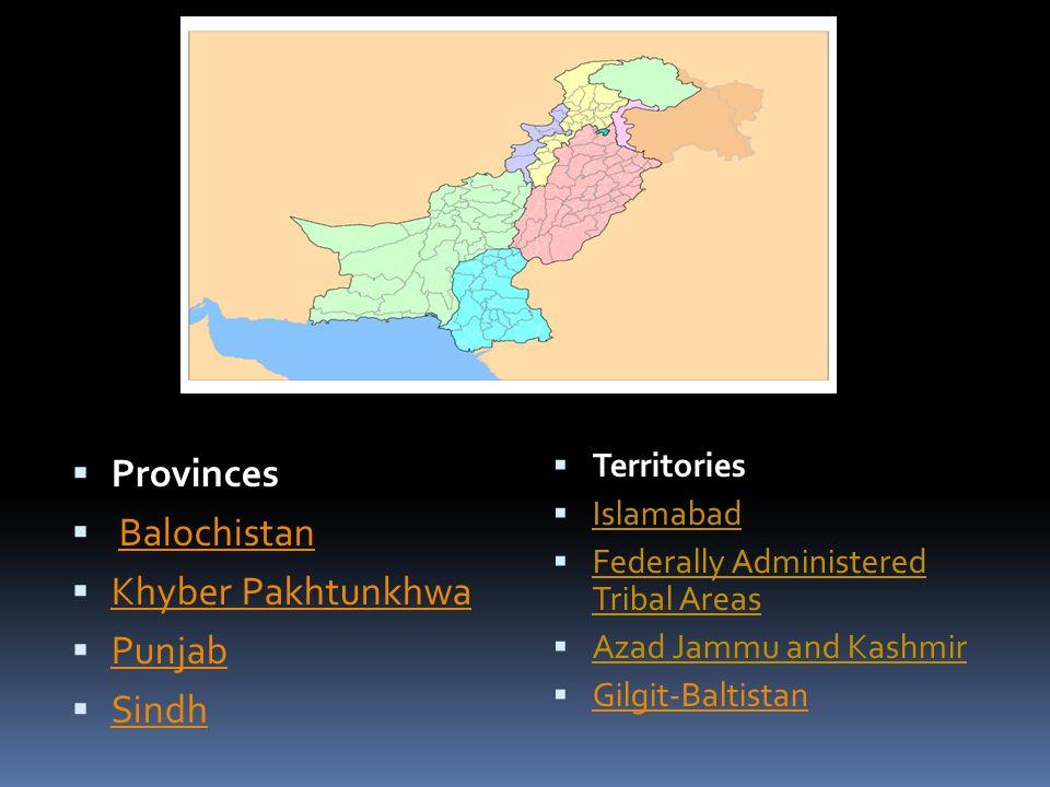 Provinces Balochistan Khyber Pakhtunkhwa Punjab Sindh Territories Islamabad Federally Administered Tribal Areas Azad Jammu and Kashmir Gilgit-Baltistan