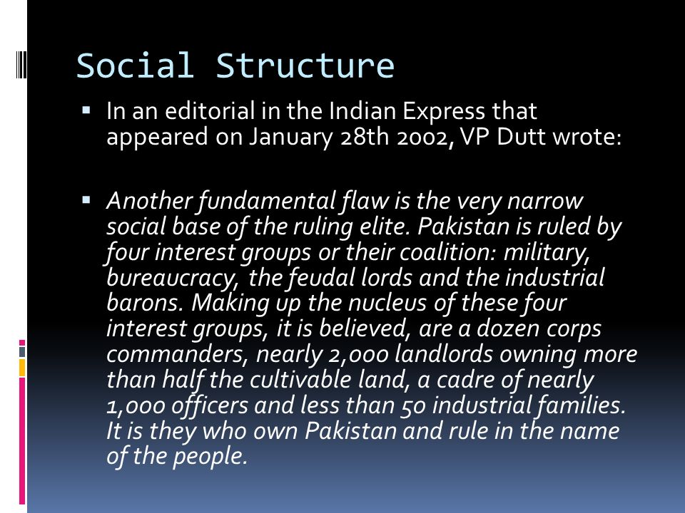 Social Structure In an editorial in the Indian Express that appeared on January 28th 2002, VP Dutt wrote: Another fundamental flaw is the very narrow social base of the ruling elite.