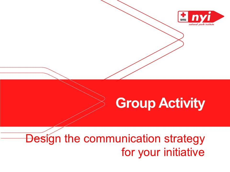 Group Activity Design the communication strategy for your initiative