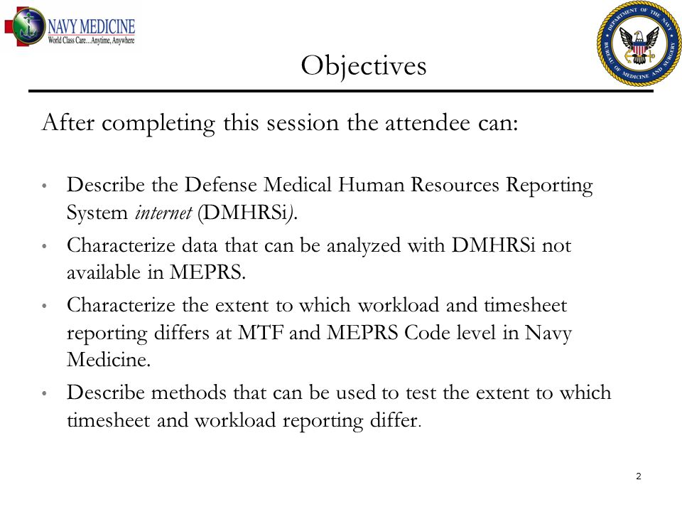 Objectives After completing this session the attendee can: Describe the Defense Medical Human Resources Reporting System internet (DMHRSi). Characteri