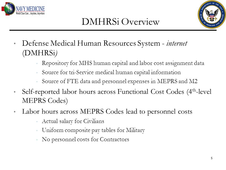 DMHRSi Overview Defense Medical Human Resources System - internet (DMHRSi) Repository for MHS human capital and labor cost assignment data Source for