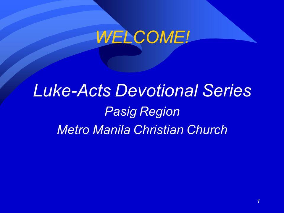 1 WELCOME! Luke-Acts Devotional Series Pasig Region Metro Manila Christian Church