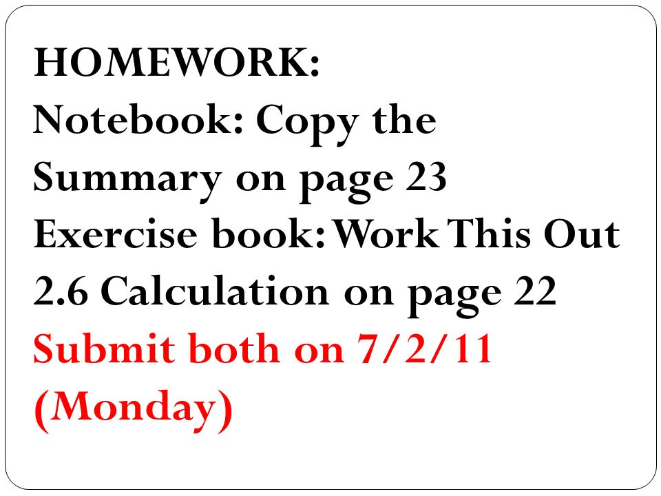 HOMEWORK: Notebook: Copy the Summary on page 23 Exercise book: Work This Out 2.6 Calculation on page 22 Submit both on 7/2/11 (Monday)