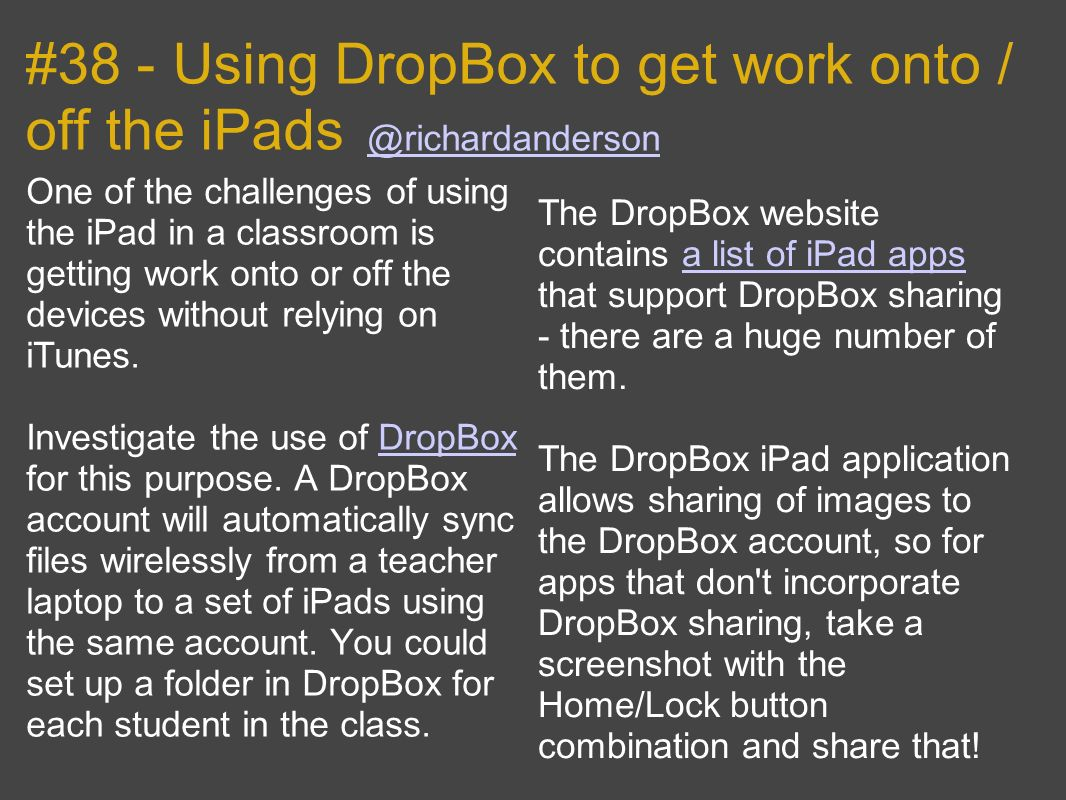 #38 - Using DropBox to get work onto / off the iPads One of the challenges of using the iPad in a classroom is getting work onto or off the devices without relying on iTunes.