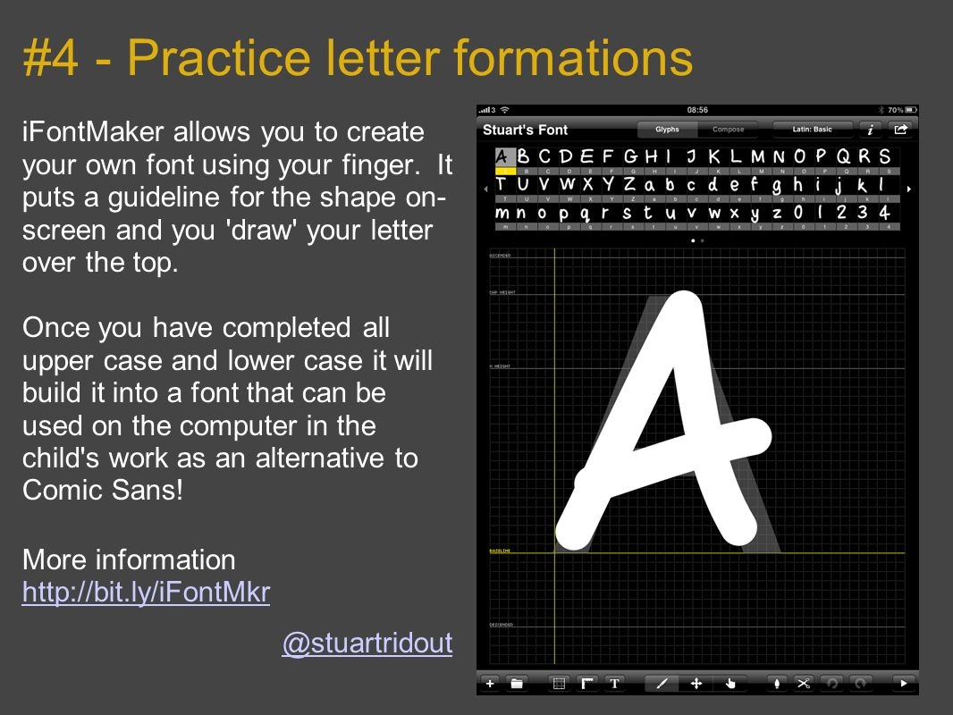 #4 - Practice letter formations iFontMaker allows you to create your own font using your finger.