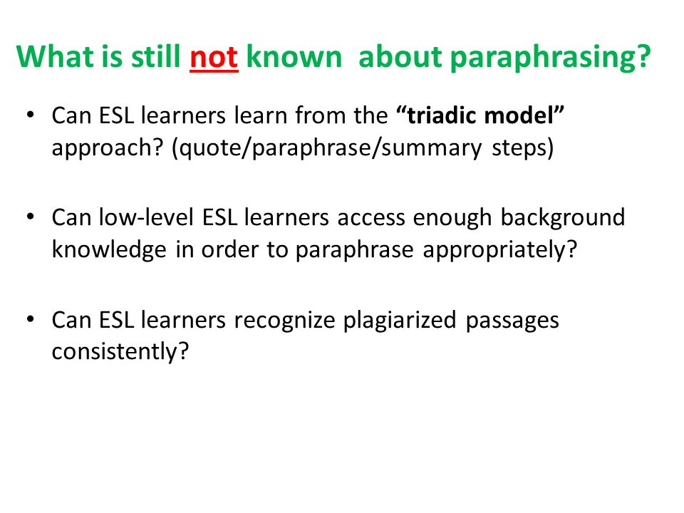 What is still not known about paraphrasing. Can ESL learners learn from the triadic model approach.