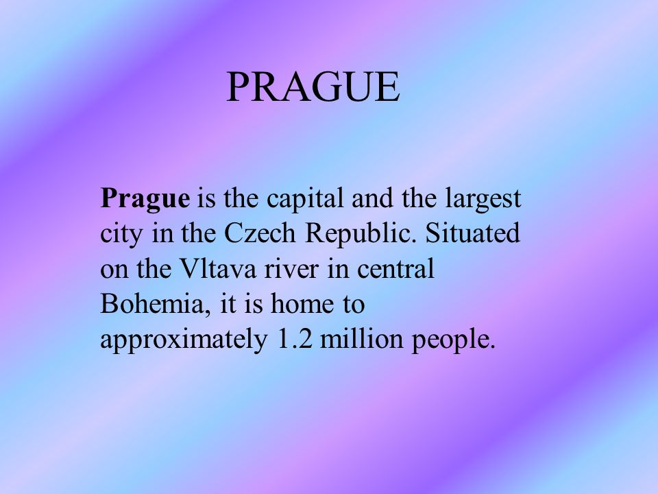 Prague is the capital and the largest city in the Czech Republic.