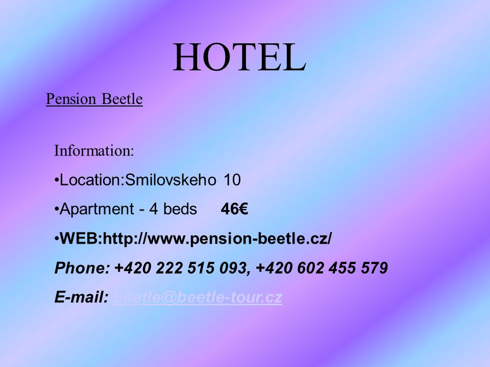 HOTEL Pension Beetle Information: Location:Smilovskeho 10 Apartment - 4 beds 46 WEB:  Phone: ,
