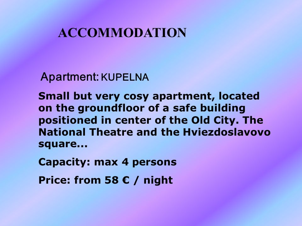 ACCOMMODATION Apartment: KUPELNA Small but very cosy apartment, located on the groundfloor of a safe building positioned in center of the Old City.