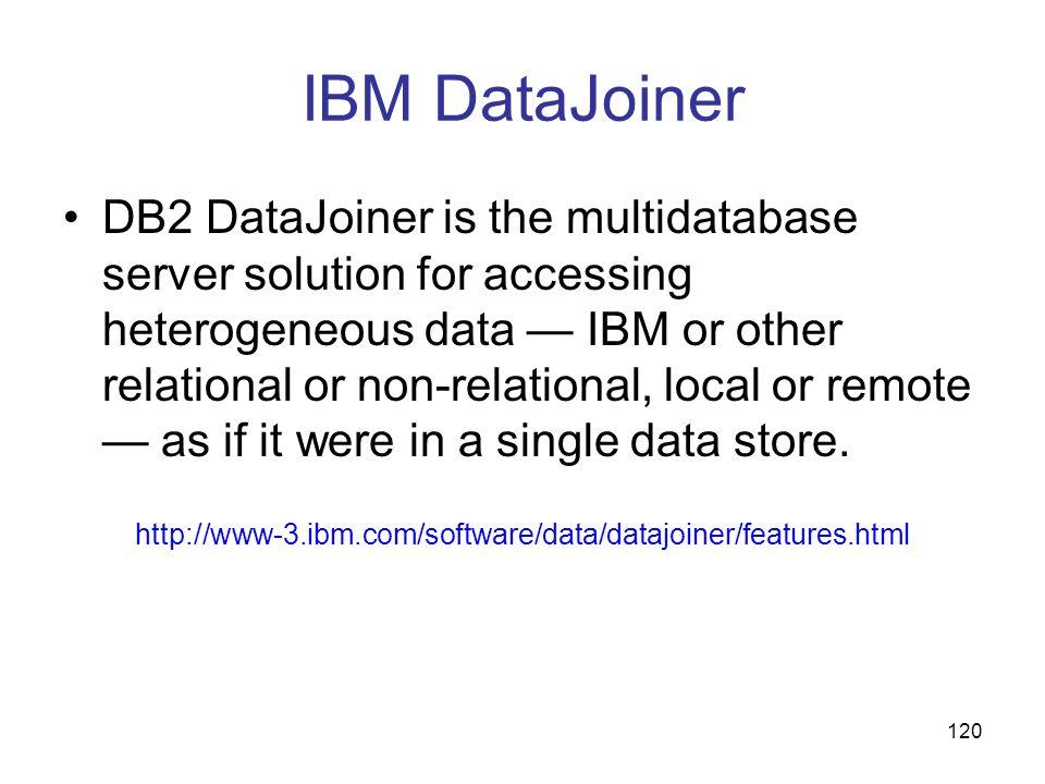 120 IBM DataJoiner DB2 DataJoiner is the multidatabase server solution for accessing heterogeneous data IBM or other relational or non-relational, loc