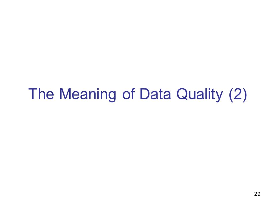 29 The Meaning of Data Quality (2)