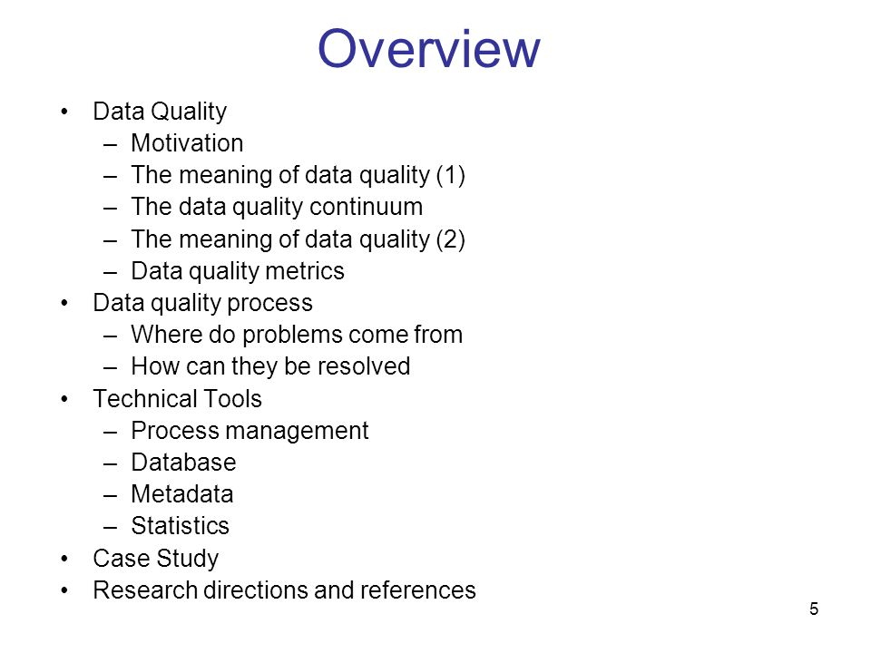 5 Overview Data Quality –Motivation –The meaning of data quality (1) –The data quality continuum –The meaning of data quality (2) –Data quality metric