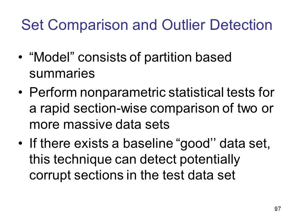 97 Set Comparison and Outlier Detection Model consists of partition based summaries Perform nonparametric statistical tests for a rapid section-wise c