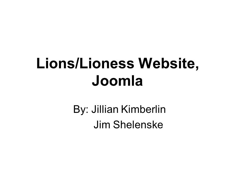 Lions/Lioness Website, Joomla By: Jillian Kimberlin Jim Shelenske