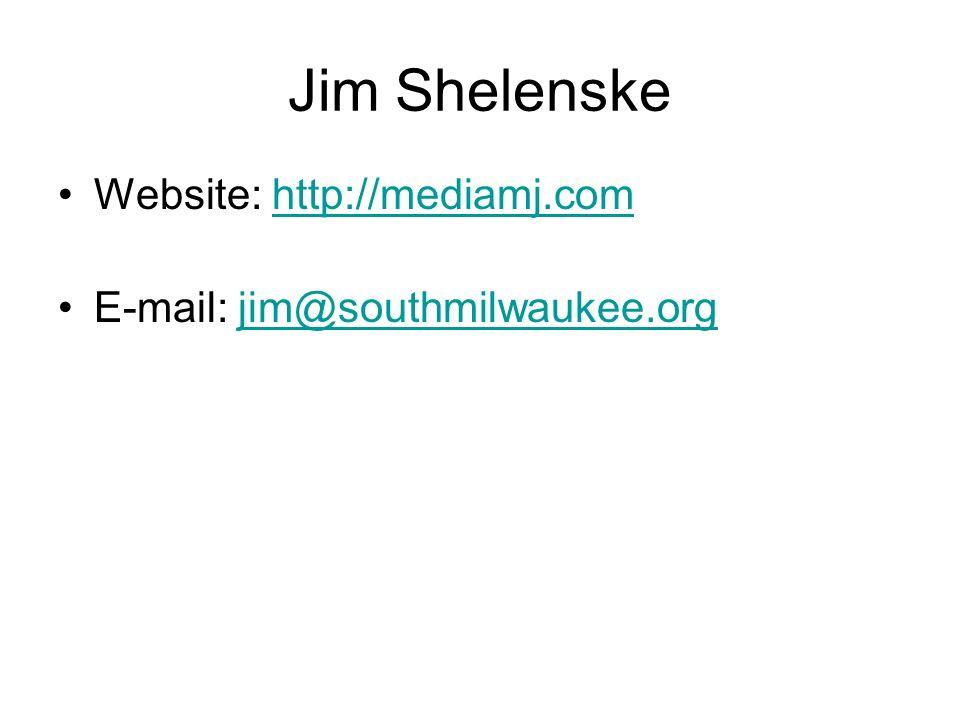 Jim Shelenske Website: http://mediamj.comhttp://mediamj.com E-mail: jim@southmilwaukee.orgjim@southmilwaukee.org