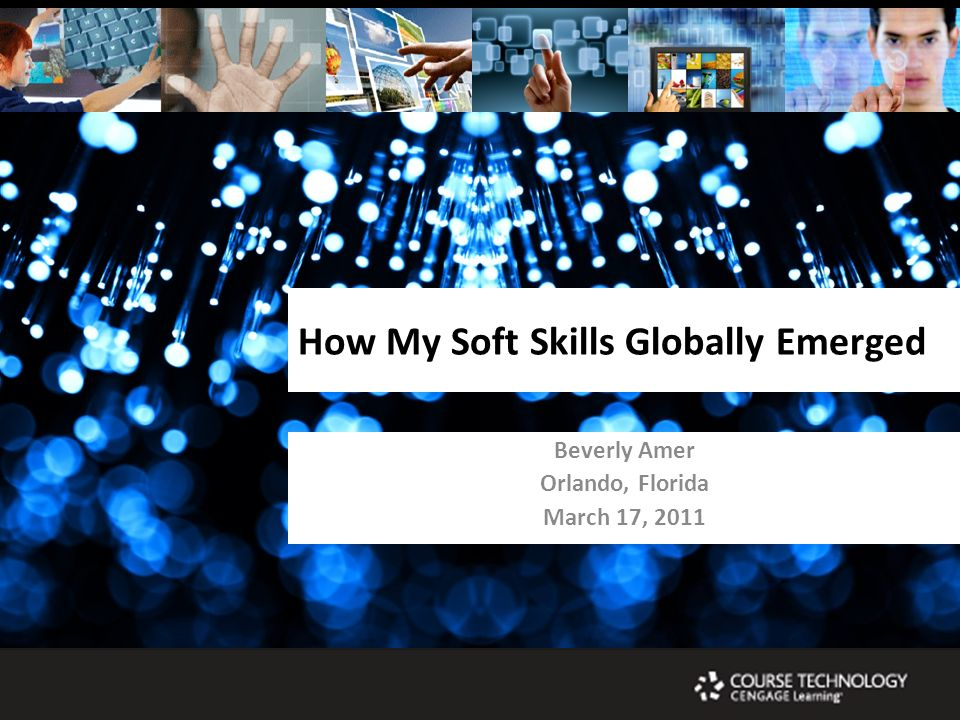 How My Soft Skills Globally Emerged Beverly Amer Orlando, Florida March 17, 2011