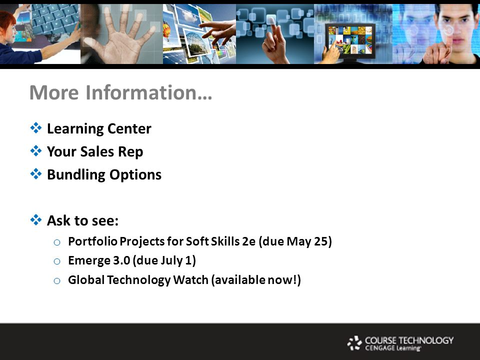 More Information… Learning Center Your Sales Rep Bundling Options Ask to see: o Portfolio Projects for Soft Skills 2e (due May 25) o Emerge 3.0 (due J