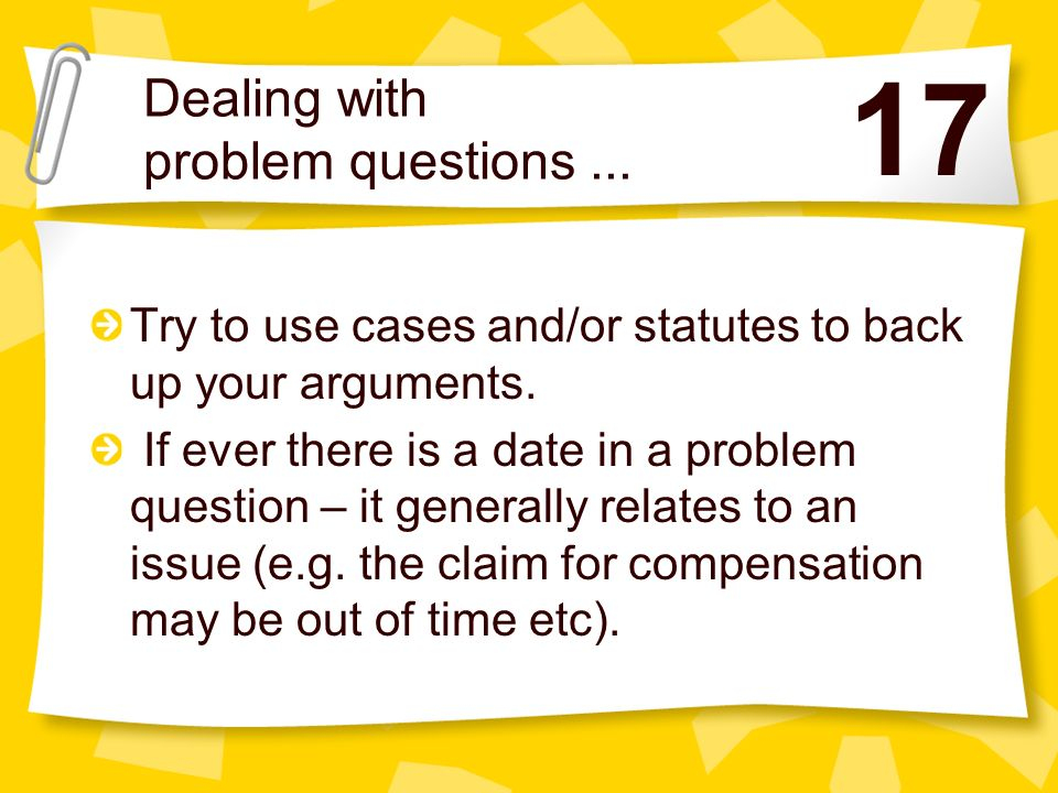 Dealing with problem questions... Answer the problem question in essay form – your introduction could explain the key issues and how you intend to ans