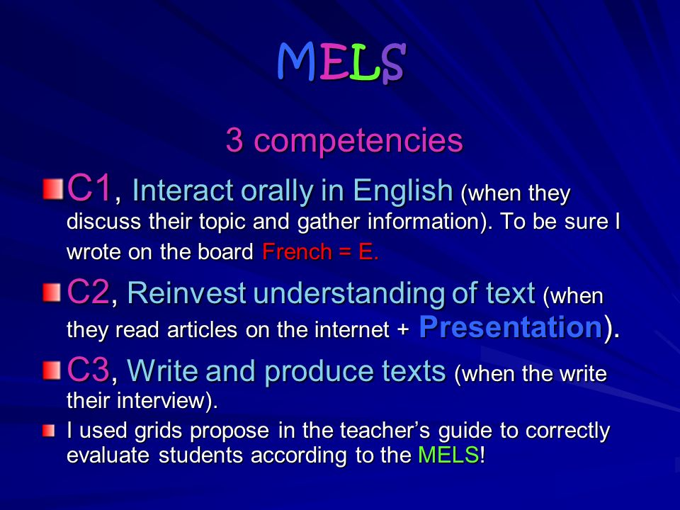MELSMELSMELSMELS 3 competencies 3 competencies C1, Interact orally in English (when they discuss their topic and gather information).