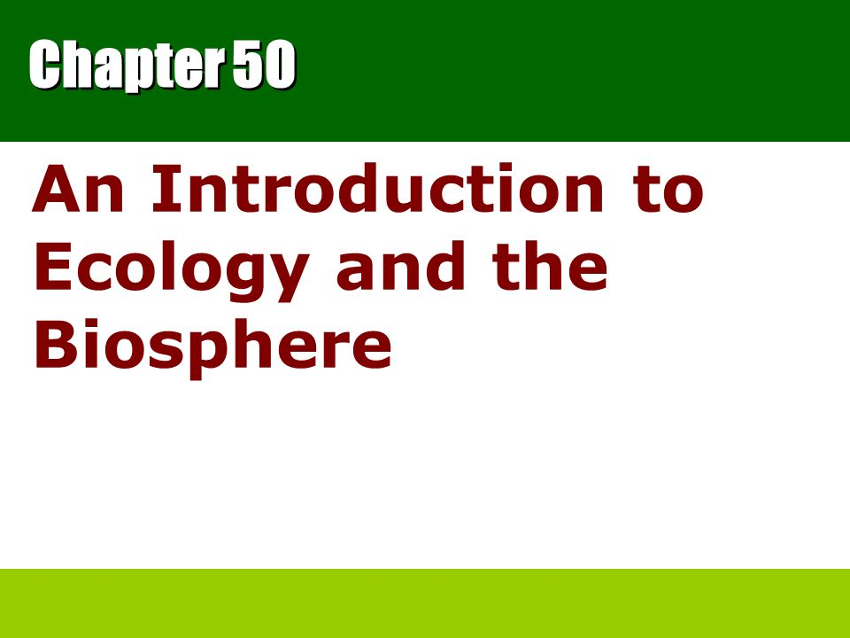 The Scope of Ecology Ecology – is the scientific study of the interactions between organisms and the environment These interactions – determine both the distribution of organisms and their abundance