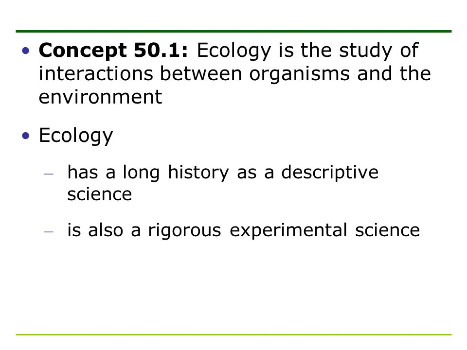 Ecology and Evolutionary Biology Events that occur in ecological time – affect life on the scale of evolutionary time – ecological time (minutes, months, years) – evolutionary time (decades, centuries, millennia, and longer) e.g.
