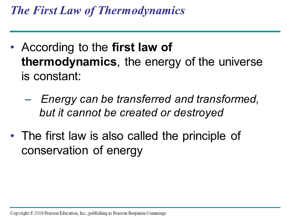 The Second Law of Thermodynamics During every energy transfer or transformation, some energy is unusable, and is often lost as heat According to the second law of thermodynamics : – Every energy transfer or transformation increases the entropy (disorder) of the universe Copyright © 2008 Pearson Education, Inc., publishing as Pearson Benjamin Cummings