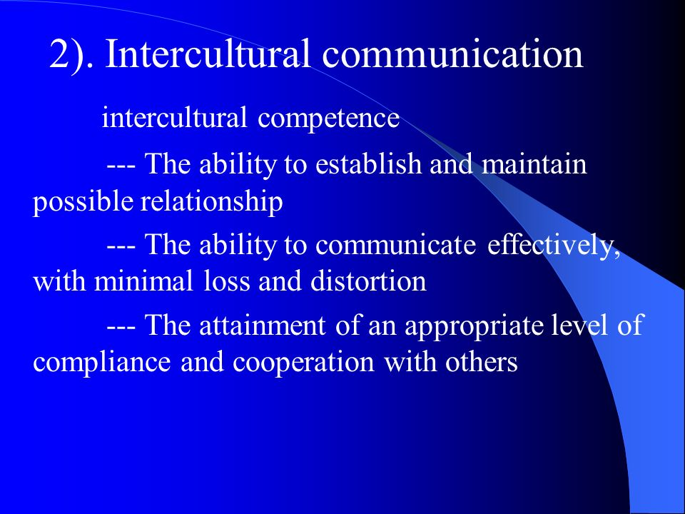 2). Intercultural communication intercultural competence --- The ability to establish and maintain possible relationship --- The ability to communicat