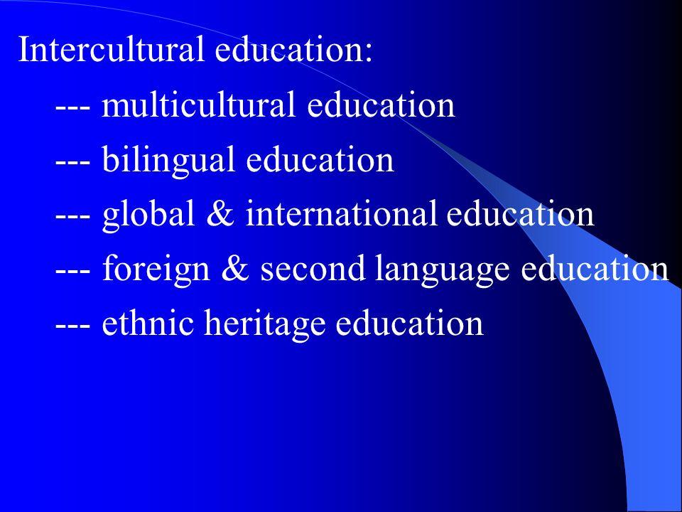 Intercultural education: --- multicultural education --- bilingual education --- global & international education --- foreign & second language educat