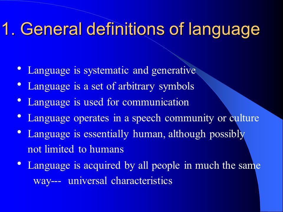 1. General definitions of language 1. General definitions of language Language is systematic and generative Language is a set of arbitrary symbols Lan
