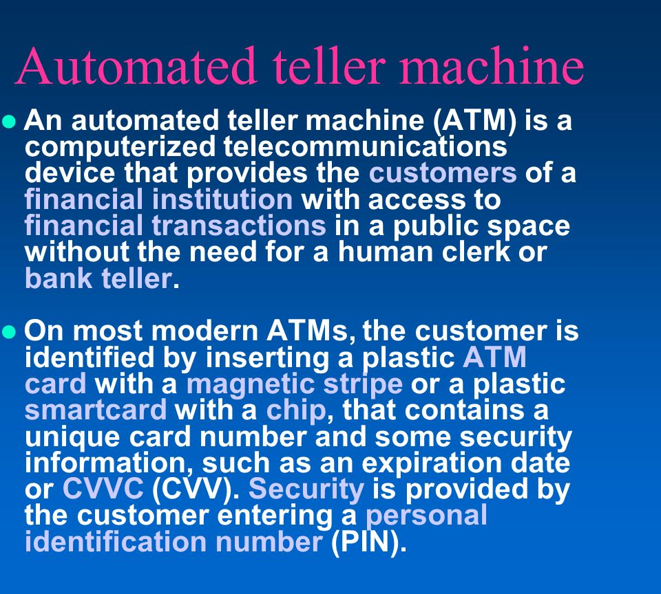 Automated teller machine An automated teller machine (ATM) is a computerized telecommunications device that provides the customers of a financial inst