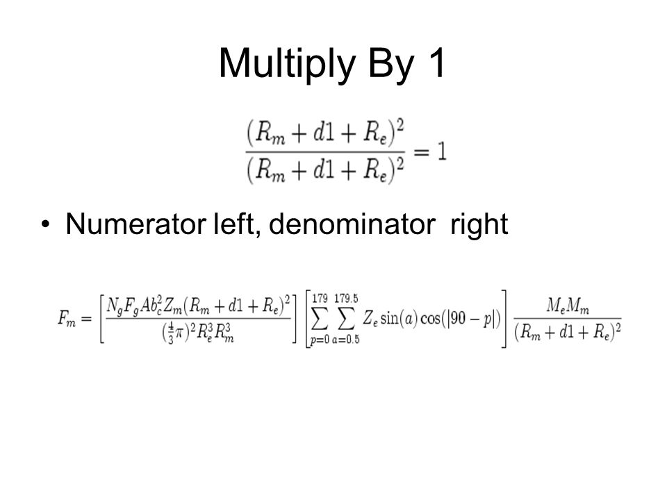 Multiply By 1 Numerator left, denominator right