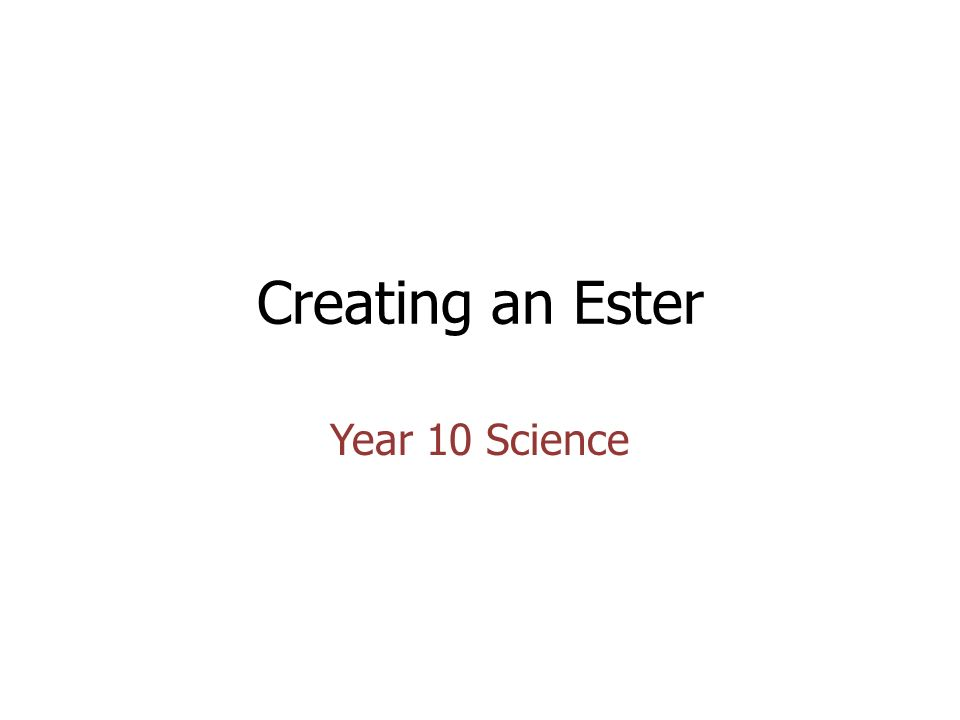 Creating an Ester Year 10 Science