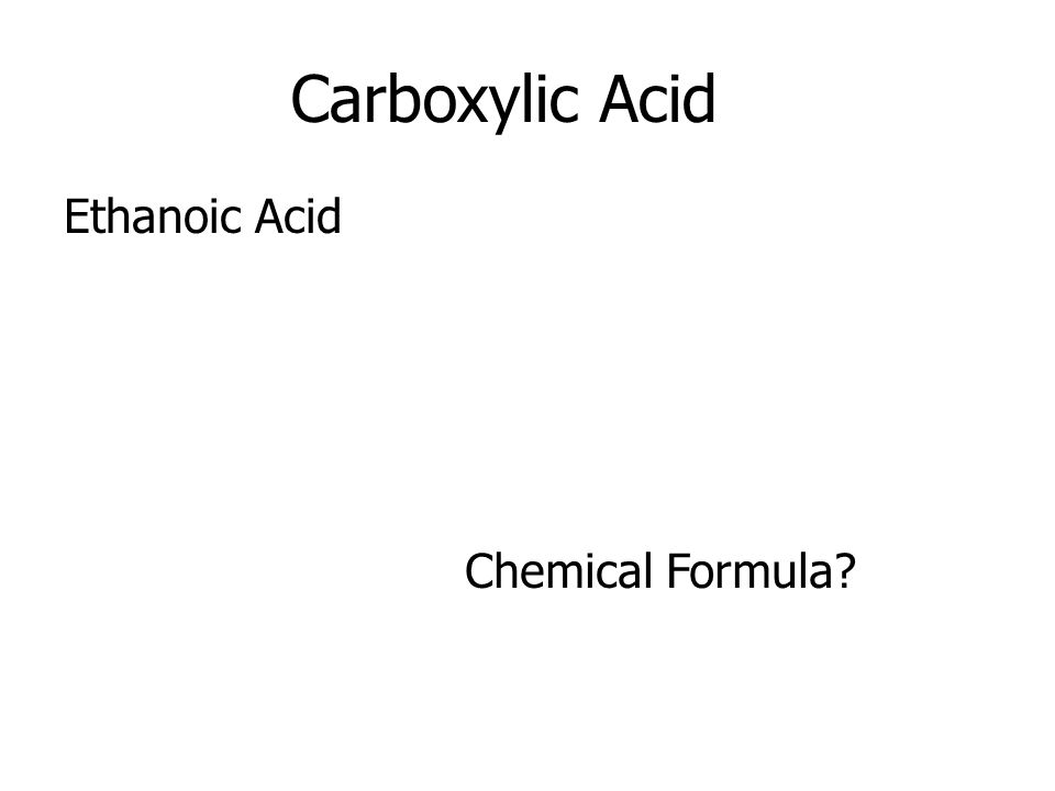 Carboxylic Acid Ethanoic Acid Chemical Formula?