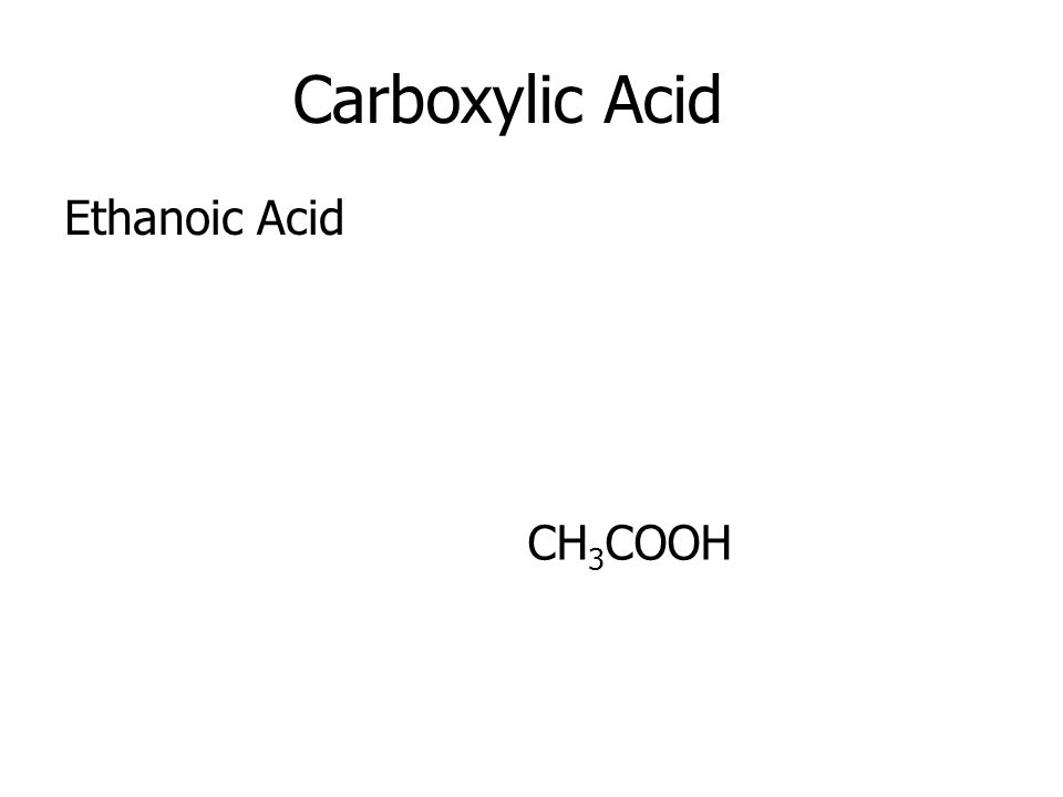 Carboxylic Acid Ethanoic Acid CH 3 COOH