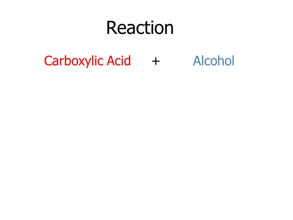 Reaction Carboxylic Acid + Alcohol