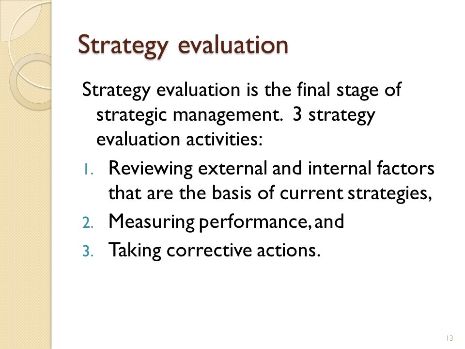 Strategy evaluation Strategy evaluation is the final stage of strategic management. 3 strategy evaluation activities: 1. Reviewing external and intern