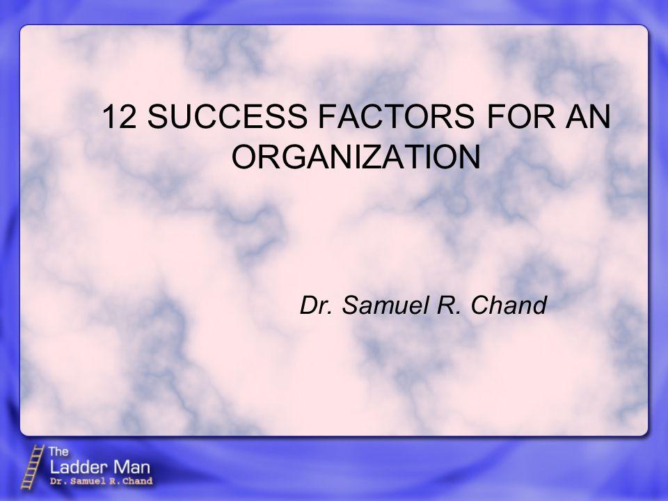 12 SUCCESS FACTORS FOR AN ORGANIZATION Dr. Samuel R. Chand